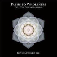Paths to Wholeness by Bookbinder, David J., 9780984699407