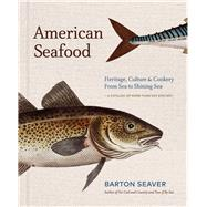 American Seafood Heritage, Culture & Cookery From Sea to Shining Sea by Seaver, Barton, 9781454919407