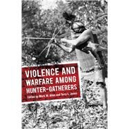 Violence and Warfare Among Hunter-gatherers by Allen,Mark W;Allen,Mark W, 9781611329407