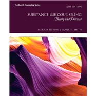 Substance Use Counseling Theory and Practice with MyLab Counseling with Enhanced Pearson eText -- Access Card Package by Stevens, Patricia; Smith, Robert L., 9780134479408
