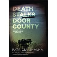 Death Stalks Door County: A Dave Cubiak Door County Mystery by Skalka, Patricia, 9780299299408