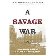 A Savage War by Murray, Williamson; Hsieh, Wayne Wei-siang, 9780691169408