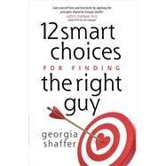 12 Smart Choices for Finding the Right Guy by Shaffer, Georgia, 9780736949408