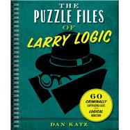 The Puzzle Files of Larry Logic by Katz, Dan, 9781454909408