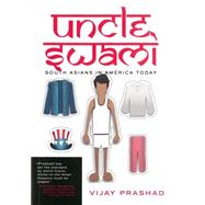 Uncle Swami: South Asians in America Today by Prashad, Vijay, 9781595589408