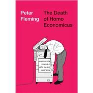 The Death of Homo Economicus by Fleming, Peter, 9780745399409