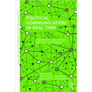 Political Communication in Real Time: Theoretical and Applied Research Approaches by Schill; Dan, 9781138949409