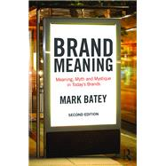 Brand Meaning: Meaning, Myth and Mystique in TodayÆs Brands by Batey; Mark, 9781138839410