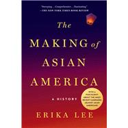 The Making of Asian America A History by Lee, Erika, 9781476739410