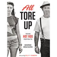 All Tore Up: Texas Hot Rod Portraits by Brainard, George; Gibbons, Billy E., 9780292759411