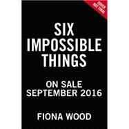Six Impossible Things by Wood, Fiona, 9780316299411
