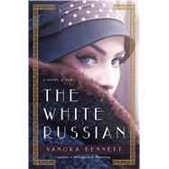 The White Russian A Novel of Paris by Bennett, Vanora, 9781250079411