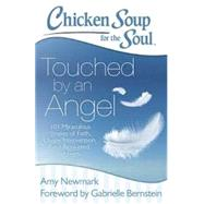 Chicken Soup for the Soul: Touched by an Angel 101 Miraculous Stories of Faith, Divine Intervention, and Answered Prayers by Newmark, Amy; Bernstein, Gabrielle, 9781611599411