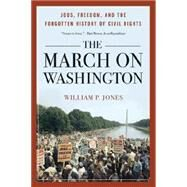 The March on Washington: Jobs, Freedom, and the Forgotten History of Civil Rights by Jones, William P., 9780393349412