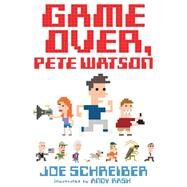 Game Over, Pete Watson by Schreiber, Joe; Rash, Andy, 9780544439412