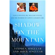Shadow on the Mountain Nancy Pfister, Dr. William Styler, and the Murder of Aspen's Golden Girl by Singular, Stephen; Singular, Joyce, 9781250069412