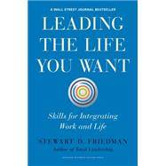 Leading the Life You Want by Friedman, Stewart D., 9781422189412