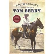 South Dakota's Cowboy Governor Tom Berry by Higbee, Paul S., 9781467119412
