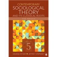 Contemporary Sociological Theory and Its Classical Roots by Ritzer, George; Stepnisky, Jeffrey, 9781506339412