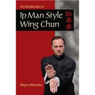 An Approach to Ip Man Style Wing Chun by Belonoha, Wayne, 9781583949412