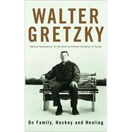 On Family, Hockey and Healing by Gretzky, Walter, 9780385659413