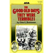 The Good Old Days--They Were Terrible! by BETTMANN, OTTO, 9780394709413