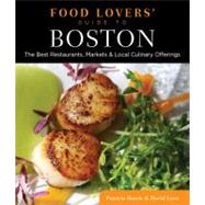 Food Lovers' Guide to Boston : The Best Restaurants, Markets and Local Culinary Offerings by Harris, Patricia; Lyon, David, 9780762779413