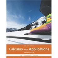 Calculus with Applications, Brief Version by Lial, Margaret L.; Greenwell, Raymond N.; Ritchey, Nathan P., 9780321979414