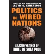 Politics in Wired Nations: Selected Writings of Ithiel De Sola Pool by de Sola Pool,Ithiel, 9780765809414