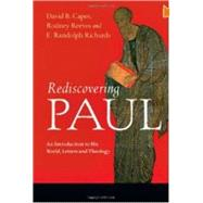 Rediscovering Paul: An Introduction to His World, Letters and Theology by Capes, David B.; Reeves, Rodney; Richard, E. Randolph, 9780830839414