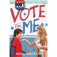 Don't Vote for Me by Van Dolzer, Krista, 9781492609414