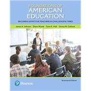 Foundations of American Education Becoming Effective Teachers in Challenging Times, Enhanced Pearson eText with Loose-Leaf Version-- Access Card Package by Johnson, James A.; Musial, Diann L.; Hall, Gene E.; Gollnick, Donna M., 9780134479415
