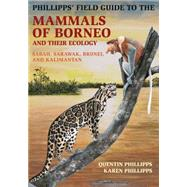 Phillipps' Field Guide to the Mammals of Borneo and Their Ecology by Phillipps, Quentin; Phillipps, Karen, 9780691169415