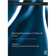 Sharing Economies in Times of Crisis: Practices, Politics and Possibilities by Ince; Anthony, 9781138959415