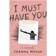 I Must Have You by Novak, Joanna, 9781510719415