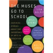 The Muses Go to School: Inspiring Stories About the Importance of Arts in Education by Kohn, Herbert; Oppenheim, Tom, 9781595589415