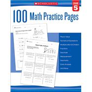 100 Math Practice Pages (Grade 5) by Scholastic, 9780545799416