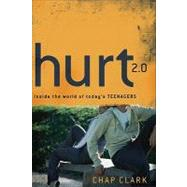 Hurt 2. 0 : Inside the World of Today's Teenagers by Clark, Chap, 9780801039416