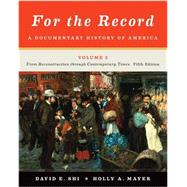 For the Record: A Documentary History of America: From Reconstruction through Contemporary Times (Fifth Edition) (Vol. 2) by SHI,DAVID E., 9780393919417