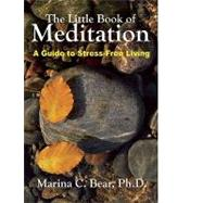 The Little Book of Meditation A Guide to Stress-Free Living by Bear , Marina, 9780943389417