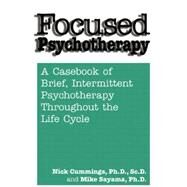 Focused Psychotherapy: A Casebook Of Brief Intermittent Psychotherapy Throughout The Life Cycle by Cummings,Nick, 9781138869417