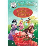 The Land of Flowers (Thea Stilton: Special Edition #6) A Geronimo Stilton Adventure by Stilton, Thea, 9781338159417