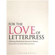 For the Love of Letterpress A Printing Handbook for Instructors and Students by Saunders, Cathie Ruggie; Chiplis, Martha, 9781408139417