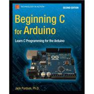 Beginning C for Arduino by Purdum, Jack J., 9781484209417