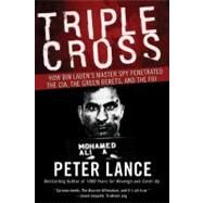 Triple Cross: How Bin Laden's Master Spy Penetrated the CIA, the Green Berets, and the FBI by Lance, Peter, 9780061189418