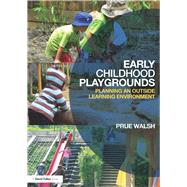 Early Childhood Playgrounds: Planning an outside learning environment by Walsh; Prue, 9781138859418