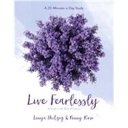Live Fearlessly A Study in the Book of Joshua by Heitzig, Lenya; Rose, Penny Pierce, 9781434799418