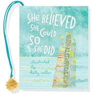 She Believed She Could, So She Did by Weller, Kathy, 9781441319418