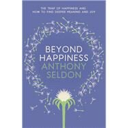 Beyond Happiness by Seldon, Anthony, 9781473619418