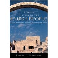 A Short History of the Jewish People From Legendary Times to Modern Statehood by Scheindlin, Raymond P., 9780195139419